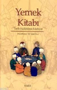 Yemek Kitabı 1. Cilt; Tarih - Halkbilimi - Edebiyat
