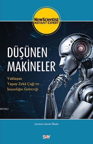 Düşünen Makineler; Yaklaşan Yapay Zeka Çağı ve İnsanlığın Geleceği