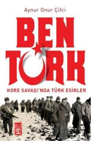 Ben Türk Kore Savaşında Türk Esirler