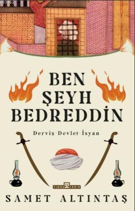 Ben Şeyh Bedreddin; Derviş - Devlet - İsyan