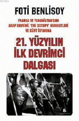 21. Yüzyılın İlk Devrimci Dalgası; Fransa ve Yunanistan'dan Arap İsyanı, The Occupy Hareketleri ve Kürt Baharına