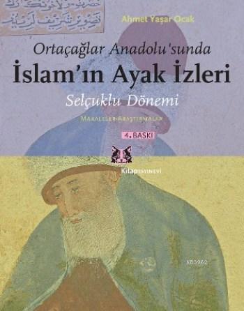 Ortaçağlar Anadolu'sunda İslam'ın Ayak İzleri; Selçuklu Dönemi / Makaleler - Araştırmalar