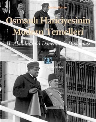Osmanlı Hariciyesinin Modern Temelleri; 2. Abdülhamid Döneminde Diplomasi