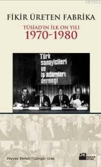 Fikir Üreten Fabrika; Tüsiad'ın İlk On Yılı 1970-1980