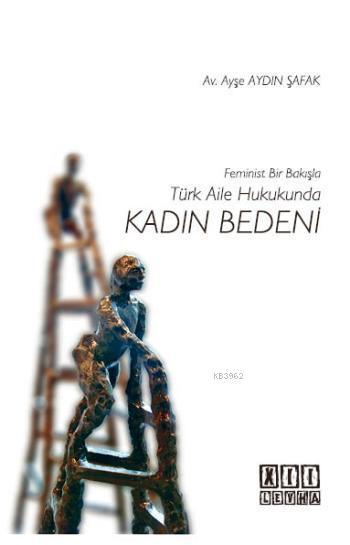 Feminist Bir Bakışla Türk Aile Hukukunda Kadın Bedeni