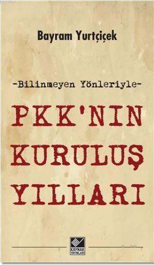 PKK'nın Kuruluş Yılları; Bilinmeyen Yönleriyle
