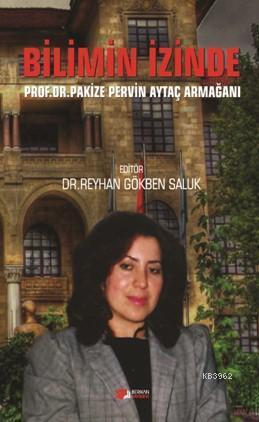 Bilimin İzinde; Prof Dr.Pakize Pervin Aytaç Armağani