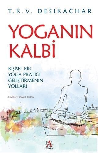 Yoganın Kalbi; Kişisel Bir Yoga Pratiği Geliştirmenin Yolları