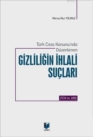 Türk Ceza Kanunu'nda Düzenlenen Gizliliğin İhlali Suçları; (TCK m. 285)