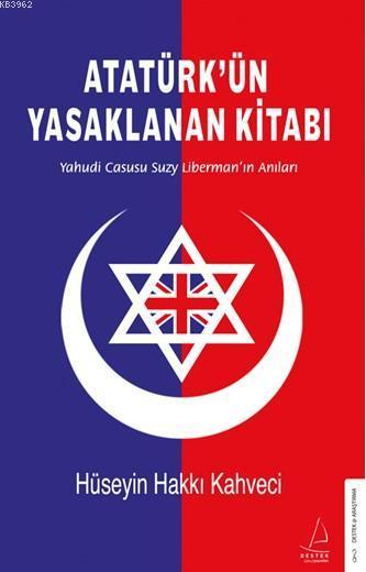 Atatürk'ün Yasaklanan Kitabı; Yahudi Casusu Suzy Liberman'ın Anıları