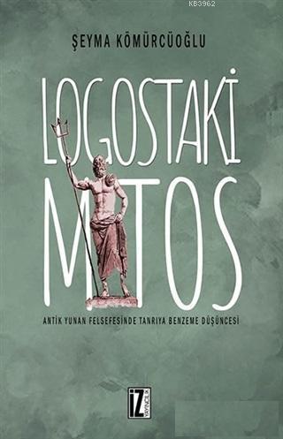 Logostaki Mitos; Antik Yunan Felsefesinde Tanrıya Benzeme Düşüncesi