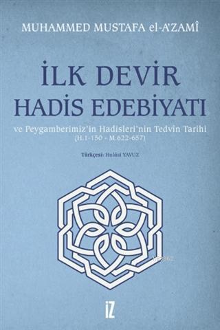 İlk Devir Hadis Edebiyatı ve Peygamberimiz'in Hadisleri'nin Tedvin Tarihi (H. 1-150 - M. 622-657)