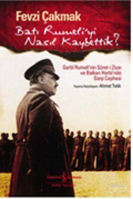 Batı Rumeli'yi Nasıl Kaybettik?; Garbi Rumeli'nin Suret-i Ziyaı ve Balkan Harbi'nde Garp Cephesi