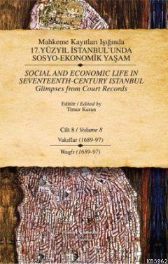 Mahkeme Kayıtları Işığında 17.Yüzyıl İstanbul'unda Sosyo-Ekonomik Yaşam Cilt 8; (Vakıflar 1689-97-Wagfs 1689-97)