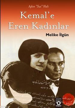 Kemal'e Eren Kadınlar; Aşkın