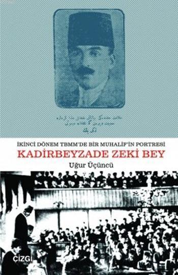 İkinci Dönem TBMM'de Bir Muhalifin Portresi Kadirbeyzade Zeki Bey