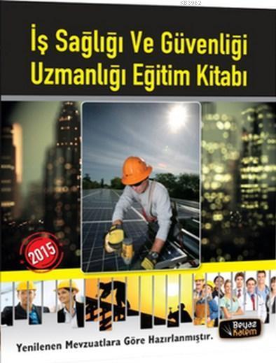 İş Sağlığı ve Güvenliği Uzmanlığı Eğitim Kitabı 2015