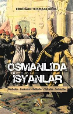 Osmanlı'da İsyanlar; Darbeler - Baskınlar - İhtilaller - Vakalar - Suikastlar