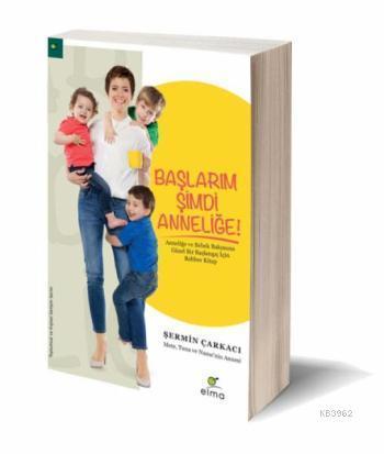 Başlarım Şimdi Anneliğe; Anneliğe ve Bebek Bakımına Güzel Bir Başlangıç İçin Rehber Kitap