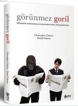 Görünmez Goril; Gündelik Yanılsamalar Hayatımızı Nasıl Yönlendiriyor?