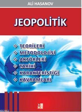 Jeopolitik; Teorileri, Metodolojisi, Aktörleri, Tarihi, Karakteristiği, Kavramları