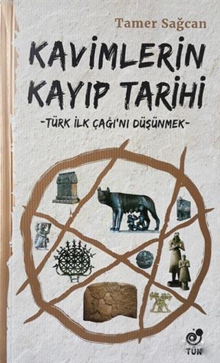 Kavimlerin Kayıp Tarihi; Türk İlk Çağı'nı Düşünmek