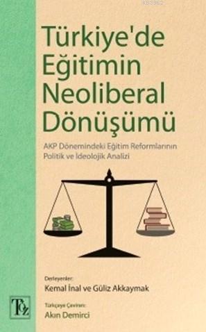 Türkiye'de Eğitimin Neoliberal Dönüşümü; Akp Dönemindeki Eğit Reformlarının Politik ve İdeolojik Analizi