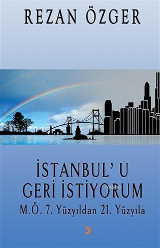 İstanbul'u Geri İstiyorum; M.Ö.7. Yüzyıldan 21.Yüzyıla