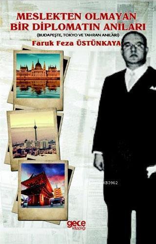 Meslekten Olmayan Bir Diplomatın Anıları; Budapeşte Tokya ve Tahran Anıları