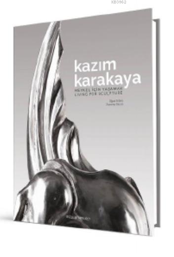 Kazım Karakaya: Heykel İçin Yaşamak