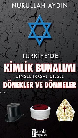 Türkiye'de Kimlik Bunalımı Dinsel Irksal Dilsel; Dönekler Ve Dönmeler