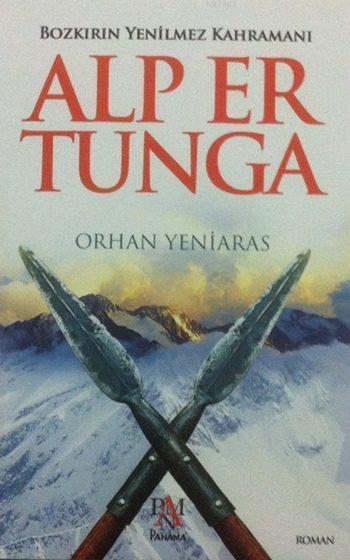 Alp Er Tunga; Bozkırın Yenilmez Kahramanı
