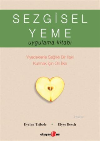 Sezgisel Yeme Uygulama Kitabı; Yiyeceklerle Sağlıklı Bir İlişki Kurmak İçin On İlke