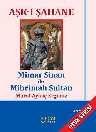 Aşk-ı Şahane; Mimar Sinan ile Mihrimah Sultan