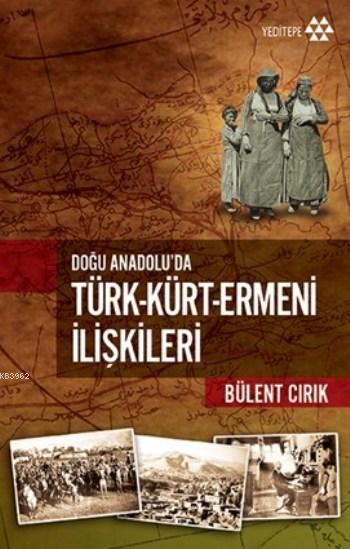 Doğu Anadolu'da Türk Kürt Ermeni İlişkileri