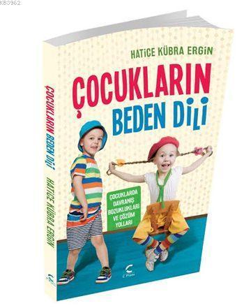 Çocukların Beden Dili; Çocuklarda Davranış Bozuklukları Ve Çözüm Yolları
