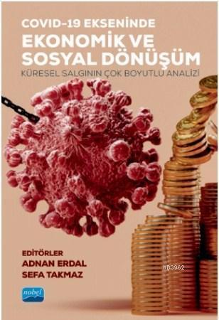 Covid-19 Ekseninde Ekonomik ve Sosyal Dönüşüm; Küresel Salgının Çok boyutlu Analizi