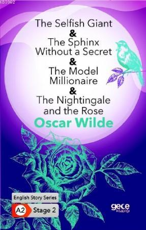 The Selfish Giant-The Sphinx Without a Secret-The Model Millionaire; The Nightingale and the Rose/ İngilizce Hikayeler A2 Stage 2