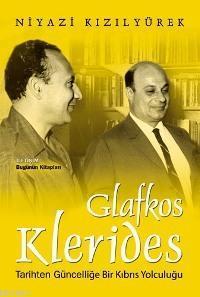 Glafkos Klerides; Tarihten Güncelliğe Bir Kıbrıs Yolculuğu