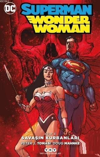 Superman Wonder Woman Cilt 3: Savaşın Kurbanları