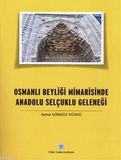 Osmanlı Beyliği Mimarisinde Anadolu Selçuklu Geleneği