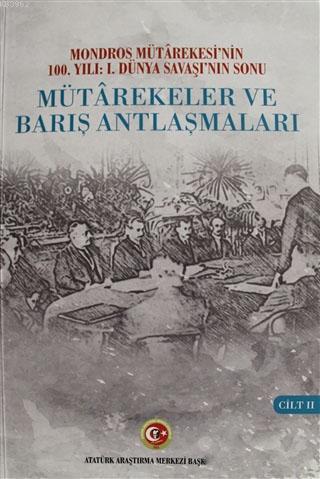 Mütarekeler ve Barış Antlaşmaları Cilt: 2; Mondros Mütarekesi'nin 100. Yılı: Dünya Savaşı'nın Sonu