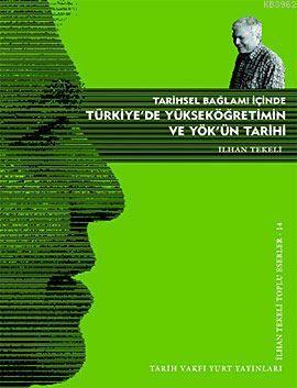 Tarihsel Bağlamı İçinde Türkiye'de Yükseköğretimin ve YÖK'ün Tarihi; İlhan Tekeli Toplu Eserler 1