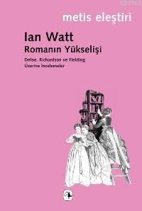 Romanın Yükselişi; Defoe, Rıchardson ve Fieldıng Üzerine İncelemeler