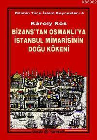 Bizans´tan Osmanlı´ya İstanbul Mimarisinin Doğu Kökeni