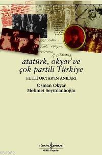 Atatürk, Okyar ve Çok Partili Türkiye; Fethi Okyar'ın Anıları