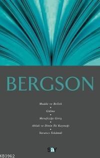 Bergson; Madde ve Bellek, Gülme, Metafiziğe Giriş, Ahlak ve Dinin İki Kaynağı, Yaratıcı Tekâmül