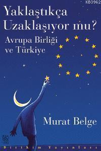 Yaklaştıkça Uzaklaşıyor mu?; Avrupa Birliği ve Türkiye