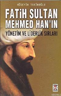 Fatih Sultan Mehmed Han´ın; Yönetim ve Liderlik Sırları
