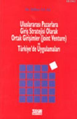 Uluslararası Pazarlara Giriş Stratejisi Olarak Ortak Girişimler (Joint Venture); ve Türkiye'de Uygulamaları